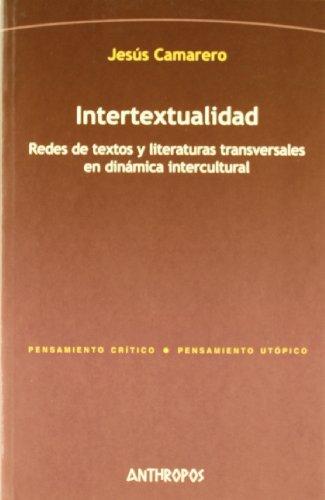 Intertextualidad. Redes de textos y literaturas transversales en dinámica intercultural: ...
