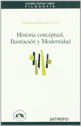 Historia conceptual, Ilustración y Modernidad - Faustino Oncina Coves