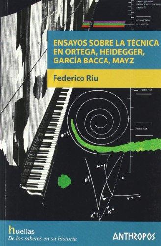 ENSAYOS SOBRE LA TECNICA EN ORTEGA, HEIDEGGER, GARCIA BACCA, MAYZ: FEDERICO RIU