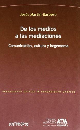De los medios a las mediaciones Comunicacion, cultura y hegemonia (Spanish Edition): Jes�s ...