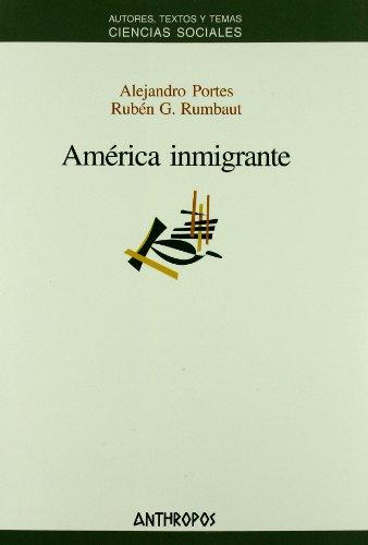América inmigrante: Alejandro Portes - Rubén G. Rumbaut