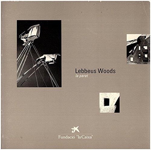 Lebbeus Woods La Paret: Woods, Lebbeus Swartz, Jeffrey