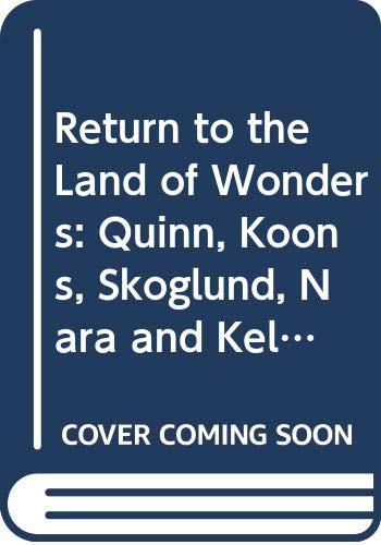 9788476647240: Return to the Land of Wonders - Incl. M. Quinn, J. Koons, S. Skoglund, Y. Nara, M. Kelley