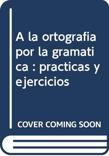 9788476651391: A la ortografía por la gramática : prácticas y ejercicios