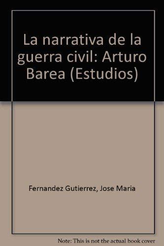 La Narrativa De La Guerra Civil: Arturo Barea: Gutierrez, Jose Maria Fernandez.