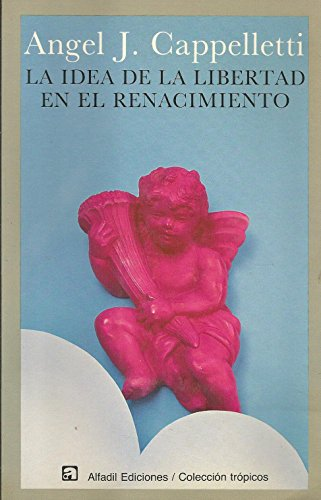 LA IDEA DE LA LIBERTAD EN EL RENACIMIENTO: CAPPELLETTI, ANGEL J.