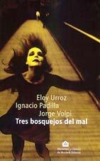 TRES BOSQUEJOS DEL MAL (Las plegarias del: URROZ, ELOY -