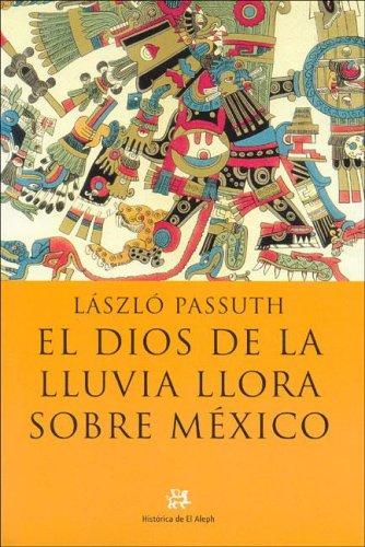 9788476696132: El dios de la lluvia llora sobre México (NOVELA HISTORICA)