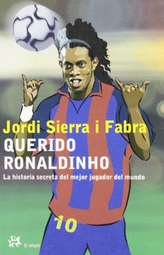 Querido Ronaldinho (Infantil Y Juvenil El Aleph): Sierra I Fabra,