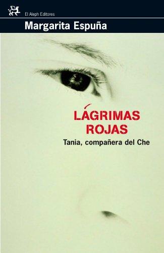 LÁGRIMAS ROJAS. TANIA, COMPAÑERA DEL CHE: ESPUÑA, MARGARITA