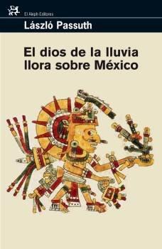 9788476698457: El dios de la lluvia llora sobre México