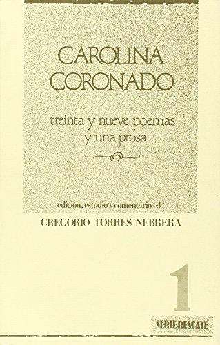 Carolina Coronado: Treinta y nueve poemas y una prosa : antologia poetica, 1840-1904 (Serie Rescate...