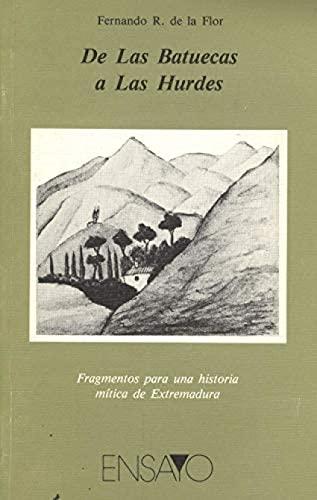 9788476711255: De Las Batuecas a Las Hurdes: Fragmentos para una historia mítica de Extremadura (Colección Ensayo)