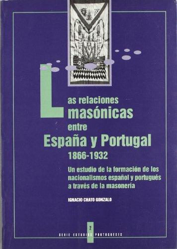 9788476713938: Las relaciones masonicas entre España y Portugal 1866-1932 : un estudi de la formacion de los nacionalism (Serie Estudios portugueses)