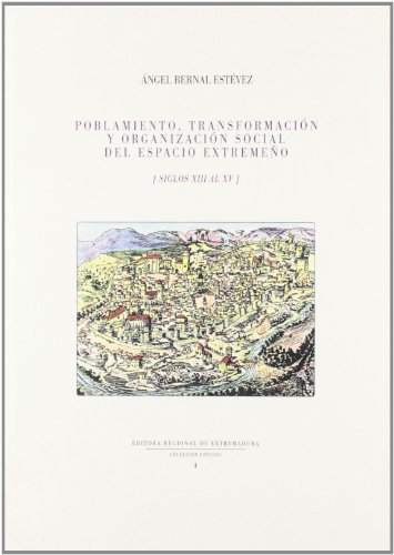 9788476714478: Poblamiento, transformacion y organizacion social del espacio extremeño (siglos XIII al XV)