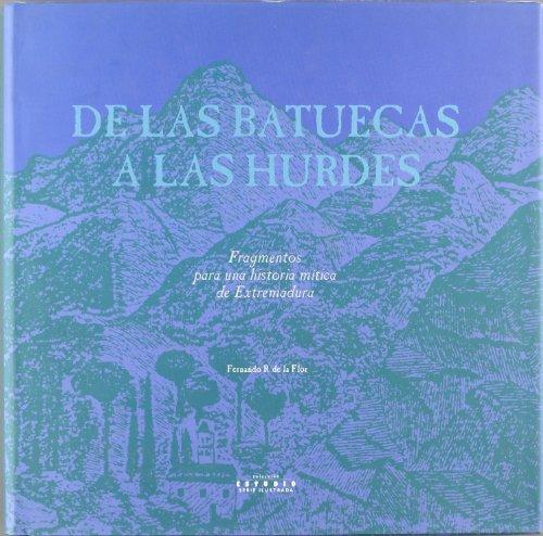9788476714560: De las Batuecas a las Hurdes : fragmentos de una historia mítica de Extremadura