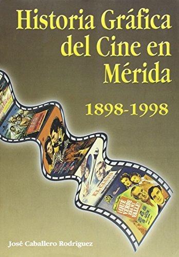 9788476714843: Historia grafica del cine en merida 1898-1998