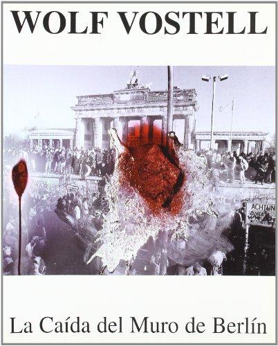 9788476715833: Wolf Vostell: La caída del muro de Berlin