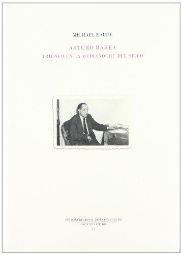 9788476716366: Arturo Barea : triunfo de la medianoche del siglo