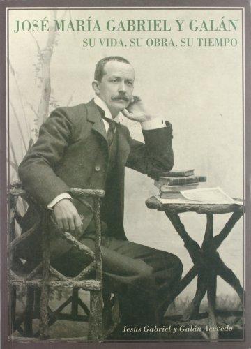 9788476717677: José María Gabriel y Galán : su vida, su obra, su tiempo