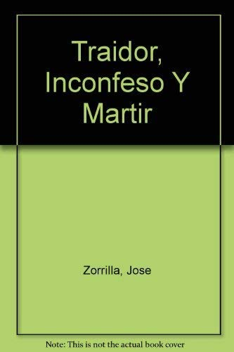 9788476728048: Traidor, inconfeso y martir