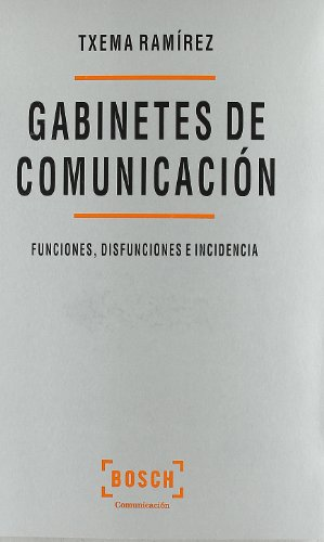 9788476763117: Los gabinetes de comunicación: Funciones, disfunciones e incidencia (Comunicacion)