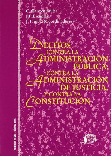 9788476764824: Delitos contra la administración pública, contra la administración de justicia y contra la Constitución (Colección de comentarios al Código Penal de 1995) (Spanish Edition)