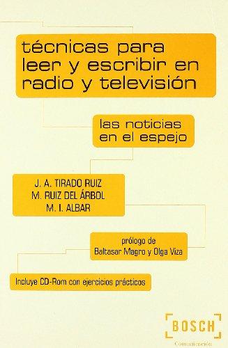 9788476765401: Técnicas para leer y escribir en Radio y Televisión: Las noticias en el espejo. Incluye CD-Rom con ejercicios prácticos