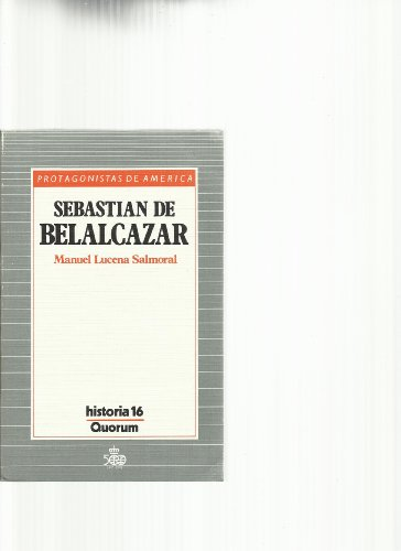 Sebastián de Belalcázar. Protagonistas de América.: LUCENA SALMORAL, Manuel