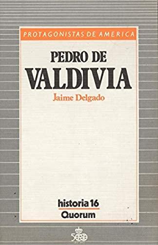 Pedro de Valdivia. Protasgonistas de América.: DELGADO, Jaime