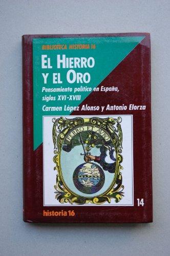 9788476791417: El hierro y el oro: Pensamiento político en España, siglos XVI-XVIII (Biblioteca historia 16) (Spanish Edition)