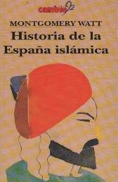 HISTORIA DE LA ESPAÑA ISLAMICA: WATT, MONTGOMERY.