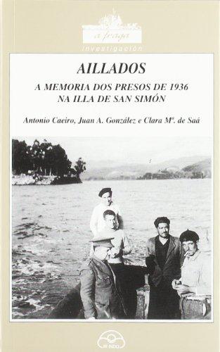 9788476801789: Aillados (A memoria dos presos de 1936 na Illa de San Simón) (A Fraga)