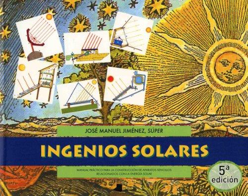 9788476813096: Ingenios solares: Manual práctico para la construcción de aparatos sencillos relacionados con la energía solar (Ecología) - 9788476813096
