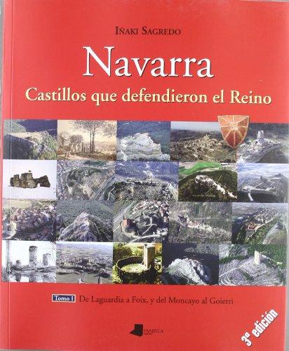 9788476814772: Navarra. Castillos que defendieron el Reino -tomo I-: De Laguardia a Foix, y del Moncayo al Goierri: 1 (Ganbara)
