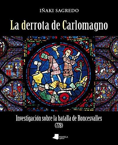 9788476817810: La Derrota De Carlomagno. Investigación Sobre La Batalla De Roncesvalles. 778 (Ganbara)