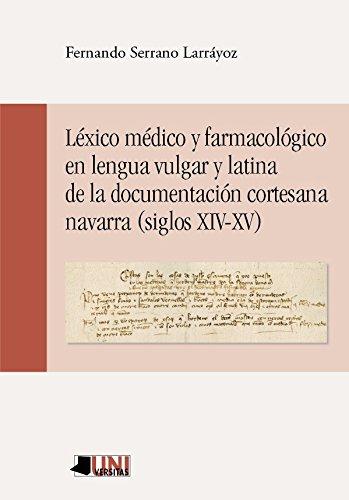 9788476819104: Léxico médico y farmacológico en lengua vulgar y latina de la documentación cortesana navarra (siglos XIV-XV)
