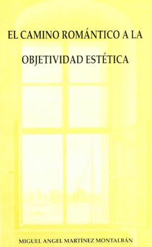 El Camino Romantico a la Objetividad Estetica: Miguel Angel Martinez