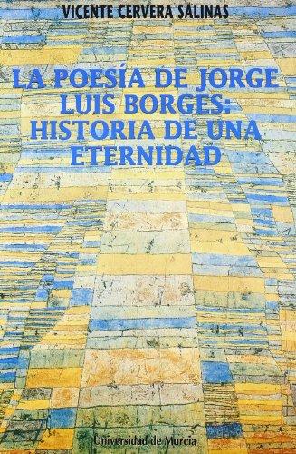 9788476843130: La Poesía de Jorge Luis Borges: Historia de Una Eternidad (Spanish Edition)