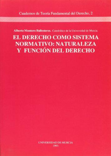 El derecho como sistema normativo: Naturaleza y: Montoro-Ballesteros, Alberto