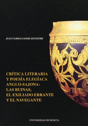 9788476845127: Critica Literaria y Poesia Elegiaca Anglosajona: las Ruinas, el Exiliado Errante y el Navegante