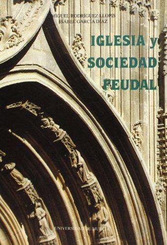 9788476845288: Iglesia y sociedad feudal: El Cabildo de la Catedral de Murcia en la baja Edad Media (Colección Historia) (Spanish Edition)