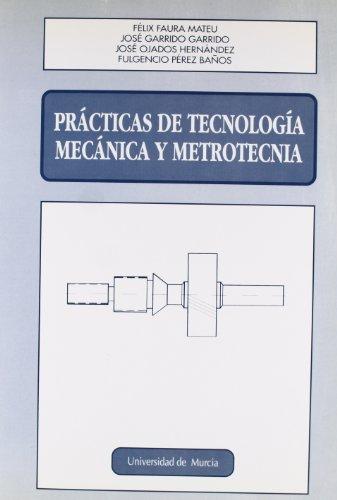 PRACTICAS DE TECNOLOGIA MECANICA Y METROTECNIA: SIN AUTOR