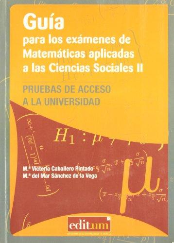 9788476847145: Guía para los Exámenes de Matemáticas Aplicadas a las Ciencias Sociales Ii