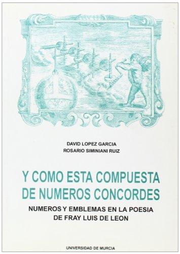 9788476848548: Y Como Esta Compuesta de Numeros Concordes: Numeros y Emblemas En La Poesia de Fray Luis de Leon