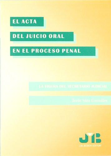 9788476984109: El acta del Juicio Oral en el Proceso Penal.: La figura del secretario judicial.