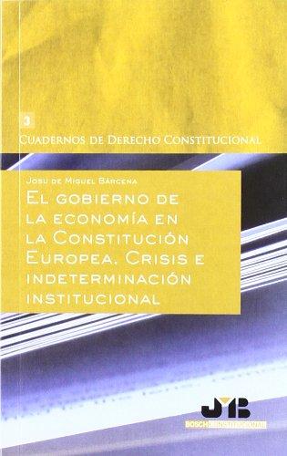 9788476989920: El gobierno de la economía en la Constitución Europea.: Crisis e indeterminación institucional. (Cuadernos de Derecho Constitucional)