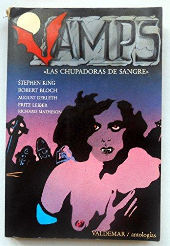 Vamps, Las Chupadoras de Sangre (Spanish Edition) (9788477020387) by Robert Bloch; Stephen King; August Derleth