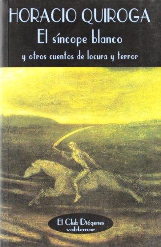 El Sincope Blanco (Spanish Edition): Quiroga, Horacio