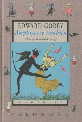 Amphigorey también 20 obras ilustradas de gorey: Gorey, Edward
